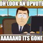 Aaaaand Its Gone Meme | OH LOOK AN UPVOTE AAAAAND ITS GONE | image tagged in memes,aaaaand its gone | made w/ Imgflip meme maker