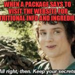 All Right Then, Keep Your Secrets | WHEN A PACKAGE SAYS TO VISIT THE WEBSITE FOR NUTRITIONAL INFO AND INGREDIENTS | image tagged in all right then keep your secrets,memes,nixieknox | made w/ Imgflip meme maker