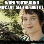 smart brain meme | WHEN YOU'RE BLIND AND CAN'T SEE THE SUBTITLES | image tagged in all right then keep your secrets,funny,memes,dank memes,blind | made w/ Imgflip meme maker