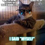 "The Most Interesting Cat In The World Meme | MY TEACHER USED ME TO REPRESENT HOW SHE WON'T SIT US NEXT TO PEOPLE WE TALK TO DURING A TEST SHE ASKED ME WHO I TALKED TO A LOT I SAID ""MYSE 