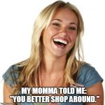 "Friend Zone Fiona Meme | MY MOMMA TOLD ME: ""YOU BETTER SHOP AROUND."" 