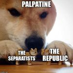 Shiba Making Toys Kiss | PALPATINE THE SEPARATISTS THE REPUBLIC | image tagged in shiba making toys kiss,palpatine,republic,star wars,memes | made w/ Imgflip meme maker