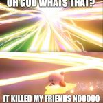 Kirby World of Light | OH GOD WHATS THAT? IT KILLED MY FRIENDS NOOOOO | image tagged in kirby world of light | made w/ Imgflip meme maker