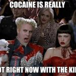 cocaine is popular with the kids | COCAINE IS REALLY HOT RIGHT NOW WITH THE KIDS | image tagged in memes,mugatu so hot right now,cocaine,funny memes,why not | made w/ Imgflip meme maker