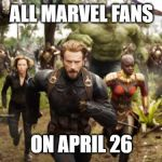 WHOS READY FOR ENDGAME? | ALL MARVEL FANS ON APRIL 26 | image tagged in avengers infinity war running,avengers infinity war,avengers endgame,endgame,avengers,running | made w/ Imgflip meme maker
