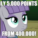 I wanted to hit it back in January, but better late than never! | I'M ONLY 5,000 POINTS AWAY FROM 400,000! | image tagged in maud is interested,memes,points,xanderbrony | made w/ Imgflip meme maker