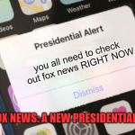 Presidential Alert Meme | you all need to check out fox news RIGHT NOW LIVE ON FOX NEWS: A NEW PRESIDENTIAL ALERT!!! | image tagged in memes,presidential alert | made w/ Imgflip meme maker