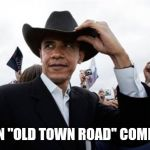 "Obama Cowboy Hat Meme | WHEN ""OLD TOWN ROAD"" COMES ON 