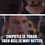 Marvel Civil War 2 Meme | IM GETTING CHIPOTLE DID YOU WANT ANYTHING? CHIPOTLE IS TRASH. TACO BELL IS WAY BETTER. | image tagged in memes,marvel civil war 2 | made w/ Imgflip meme maker