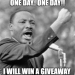 I have a dream | ONE DAY.. ONE DAY!! I WILL WIN A GIVEAWAY | image tagged in i have a dream | made w/ Imgflip meme maker
