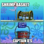 Krusty Krab Vs Chum Bucket Meme | SHRIMP BASKET CAPTAIN D'S | image tagged in memes,krusty krab vs chum bucket | made w/ Imgflip meme maker