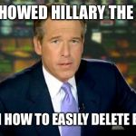 Brian Williams Was There Meme | I SHOWED HILLARY THE HO I MEAN HOW TO EASILY DELETE EMAILS | image tagged in memes,brian williams was there | made w/ Imgflip meme maker