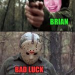 It just keeps on coming | BAD LUCK ATTEMPTING ANYTHING BRIAN BAD LUCK BAD LUCK | image tagged in x vs y,dashhopes,meme,unfeatured,unfair,bad luck brian | made w/ Imgflip meme maker