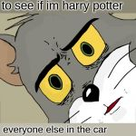 Unsettled Tom Meme | me: going through a wall to see if im harry potter everyone else in the car | image tagged in memes,unsettled tom | made w/ Imgflip meme maker