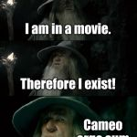 The proof of God is in the Bible! | I am in a movie. Therefore I exist! Cameo ergo sum. | image tagged in memes,confused gandalf | made w/ Imgflip meme maker