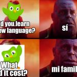 What did it cost? | What did it cost? mi familia Did you learn a new language? sí | image tagged in what did it cost,duolingo | made w/ Imgflip meme maker