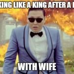 Gangnam Style PSY Meme | WALKING LIKE A KING AFTER A FIGHT WITH WIFE | image tagged in memes,gangnam style psy | made w/ Imgflip meme maker