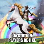 Welcome To The Internets Meme | GAYSTATION PLAYERS BE LIKE | image tagged in memes,welcome to the internets | made w/ Imgflip meme maker