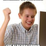 First Day On The Internet Kid is a good title anyway so why change it? | ONLY BEEN ON THE INTERNET 30 SECONDS I'VE ALREADY FOUND OUT THE WORD GULLIBLE, ISN'T IN THE DICTIONARY | image tagged in memes,first day on the internet kid,gullible,level expert,too damn high,be careful | made w/ Imgflip meme maker