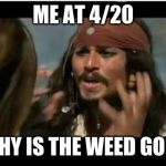 Why Is The Rum Gone Meme | ME AT 4/20 WHY IS THE WEED GONE | image tagged in memes,why is the rum gone | made w/ Imgflip meme maker