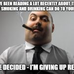 Scumbag Boss Meme | I'VE BEEN READING A LOT RECENTLY ABOUT THE DAMAGE SMOKING AND DRINKING CAN DO TO YOUR HEALTH SO I'VE DECIDED - I'M GIVING UP READING | image tagged in memes,scumbag boss | made w/ Imgflip meme maker
