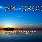 "Inspirational Quote | ""I AM GROOT"" -ANONYMOUS 