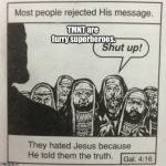 They hated jesus because he told them the truth | TMNT are furry superheroes. | image tagged in they hated jesus because he told them the truth | made w/ Imgflip meme maker