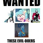 Equestria's Most Wanted | THESE EVIL-DOERS FOR PLANNING THE ULTIMATE DESTRUCTION OF EQUESTRIA | image tagged in wanted,my little pony,memes,my little pony friendship is magic | made w/ Imgflip meme maker
