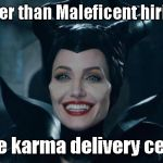 When getting your way is bad | Happier than Maleficent hiring on at the karma delivery center. | image tagged in maleficent | made w/ Imgflip meme maker