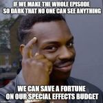 GoT s8 e3 | IF WE MAKE THE WHOLE EPISODE SO DARK THAT NO ONE CAN SEE ANYTHING WE CAN SAVE A FORTUNE ON OUR SPECIAL EFFECTS BUDGET | image tagged in thinking black guy,game of thrones,daenerys targaryen,jon snow,winter is coming,hbo | made w/ Imgflip meme maker