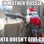 Hohoho Meme | IN MOTHER RUSSIA SANTA DOESN'T GIVE COAL | image tagged in memes,hohoho | made w/ Imgflip meme maker
