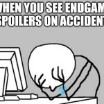 Computer Guy Facepalm Meme | WHEN YOU SEE ENDGAME SPOILERS ON ACCIDENT | image tagged in memes,computer guy facepalm | made w/ Imgflip meme maker