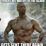 Predator Meme | FOUGHT HIS WAY OFF OF THE ISLAND GETS SENT THERE AGAIN. | image tagged in memes,predator | made w/ Imgflip meme maker