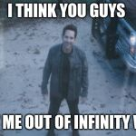 Ant Man (Avengers Endgame) | I THINK YOU GUYS LEFT ME OUT OF INFINITY WAR | image tagged in ant man avengers endgame | made w/ Imgflip meme maker