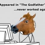 "Computer Horse Meme | Appeared in ""The Godfather"" ...never worked again! 
