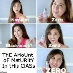 Pimples, Zero! | ThE AMoUnt oF MatURitY In tHis ClASs | image tagged in pimples zero | made w/ Imgflip meme maker