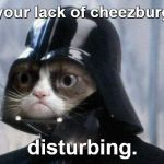 Grumpy Cat Star Wars Meme | I find your lack of cheezburgers ... disturbing. | image tagged in memes,grumpy cat star wars,grumpy cat,star wars,may the 4th | made w/ Imgflip meme maker