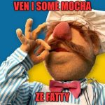 How Swedish Chef Developed His Appetite for Cooking | VEN I SOME MOCHA ZE FATTY | image tagged in swedish chef,fatty | made w/ Imgflip meme maker