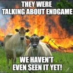 Evil Cows Meme | THEY WERE TALKING ABOUT ENDGAME WE HAVEN'T EVEN SEEN IT YET! | image tagged in memes,evil cows | made w/ Imgflip meme maker