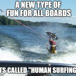 "Nailed It Meme | A NEW TYPE OF FUN FOR ALL BOARDS ITS CALLED ""HUMAN SURFING"" 