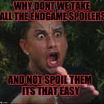 DJ Pauly D Meme | WHY DONT WE TAKE ALL THE ENDGAME SPOILERS AND NOT SPOIL THEM ITS THAT EASY | image tagged in memes,dj pauly d | made w/ Imgflip meme maker