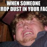 WTF Meme | WHEN SOMEONE CROP DUST IN YOUR FACE | image tagged in memes,wtf | made w/ Imgflip meme maker