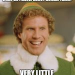 Buddy The Elf Meme | WHAT DO I KNOW ABOUT BONSAI TREES? VERY LITTLE | image tagged in memes,buddy the elf | made w/ Imgflip meme maker