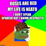 Blank Colored Background Meme | ROSES ARE RED MY LIFE IS NEATO I DON'T SPEAK SPANISHBUT I KNOW DESPACITO | image tagged in memes,blank colored background | made w/ Imgflip meme maker