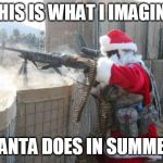Hohoho Meme | THIS IS WHAT I IMAGINE SANTA DOES IN SUMMER | image tagged in memes,hohoho | made w/ Imgflip meme maker