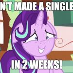 Uh oh! | I HAVEN'T MADE A SINGLE MEME IN 2 WEEKS! | image tagged in embarrassed starlight glimmer,memes,xanderbrony | made w/ Imgflip meme maker