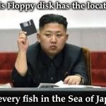 His evil plan for World Domination | This Floppy disk has the location of every fish in the Sea of Japan | image tagged in kim jong un,gone fishing,weapon of mass destruction,tuna,marketing,deadpool | made w/ Imgflip meme maker