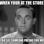 Did I just time travel back in time? I might aswell buy some CD's from the mail then lol | WHEN YOUR AT THE STORE AND YOU SEE SOMEONE PAYING FOR MOVIES | image tagged in shocked face | made w/ Imgflip meme maker
