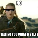 Legolas elf eyes | NO I'M NOT TELLING YOU WHAT MY ELF EYES SEE | image tagged in legolas elf eyes | made w/ Imgflip meme maker