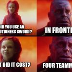Frontline in Mordhau | DID YOU USE AN EXECUTIONERS SWORD? IN FRONTLINE WHAT DID IT COST? FOUR TEAMMATES | image tagged in what did it cost | made w/ Imgflip meme maker